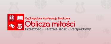"""IV Ogólnopolska Konferencja Naukowa """"Oblicza miłości. Przeszłość – Teraźniejszość – Perspektywy"""" . Lublin"""