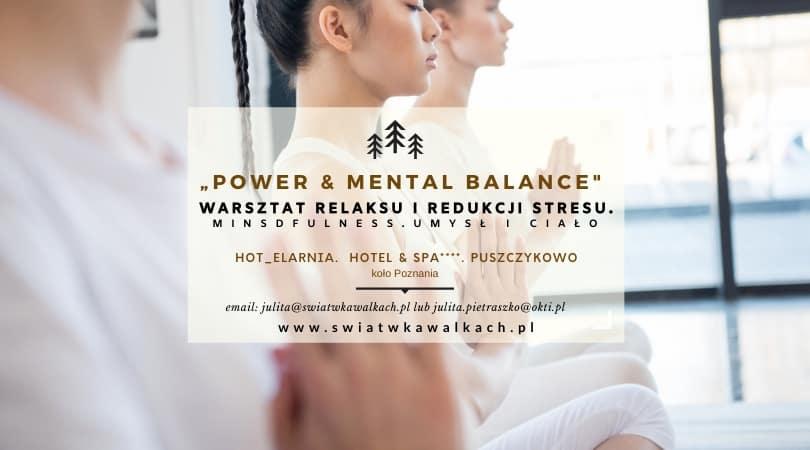 """WARSZTAT RELAKSU IREDUKCJI STRESU """"POWER & MENTAL BALANCE. Umysł iciało"""".  HOT_elarnia. Hotel & SPA 4*. WIELKOPOLSKA"""
